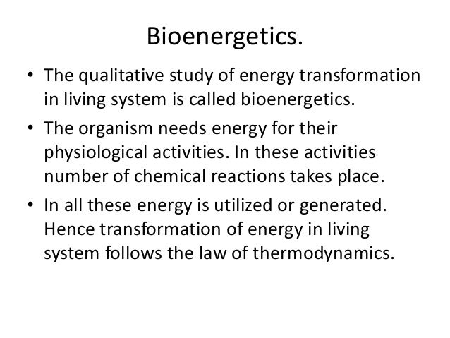 Bioenergetics. • The qualitative study of energy transformation in living system is called bioenergetics. • The organism n...