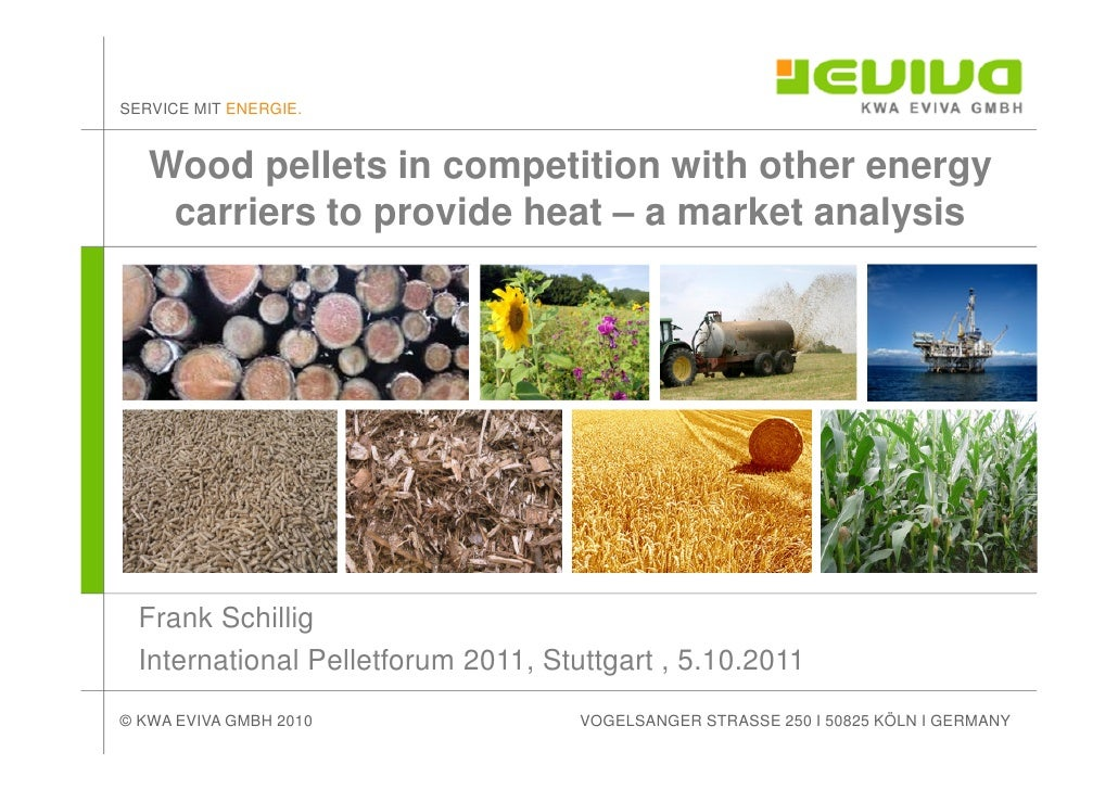 SERVICE MIT ENERGIE.   Wood pellets in competition with other energy    carriers to provide heat – a market analysis  Fran...