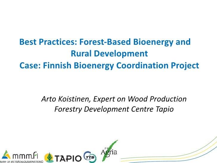 Best Practices: Forest-Based Bioenergy and  Rural Development Case: Finnish Bioenergy Coordination Project Arto Koistinen,...
