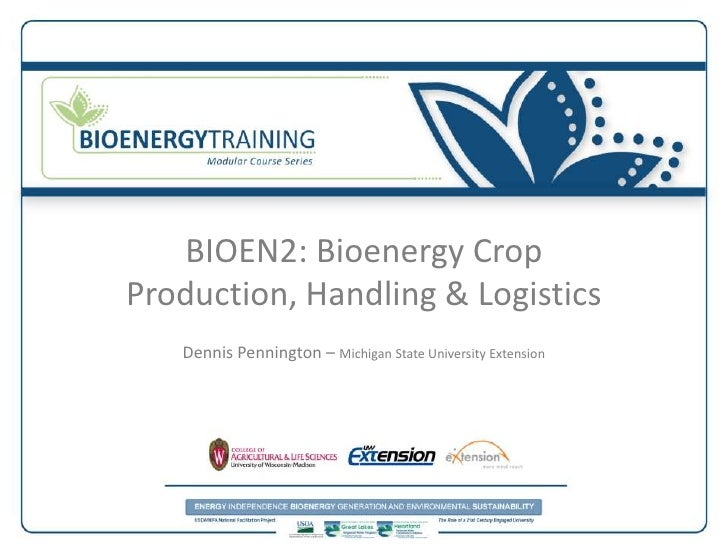 BIOEN2: Bioenergy CropProduction, Handling & Logistics   Dennis Pennington – Michigan State University Extension