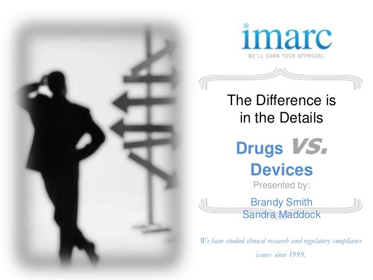 The Difference is          in the Details             Drugs              vs.              Devices                   Presen...