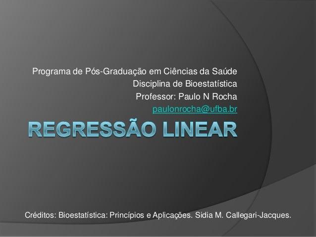 Programa de Pós-Graduação em Ciências da Saúde Disciplina de Bioestatística Professor: Paulo N Rocha paulonrocha@ufba.br C...