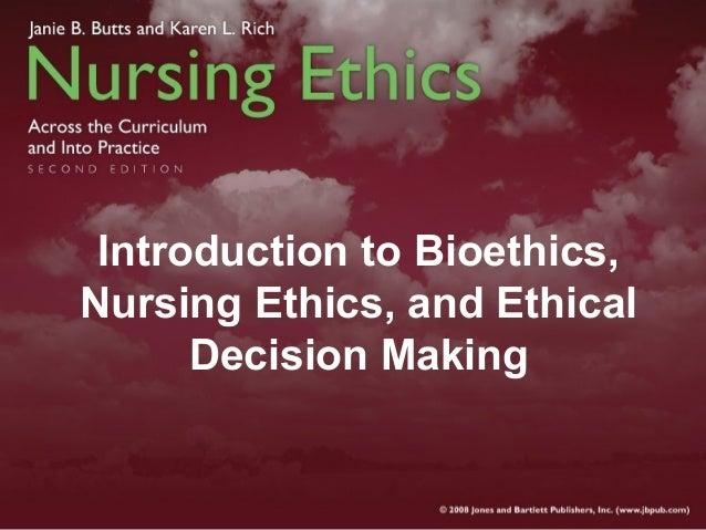 Introduction to Bioethics,Nursing Ethics, and EthicalDecision Making