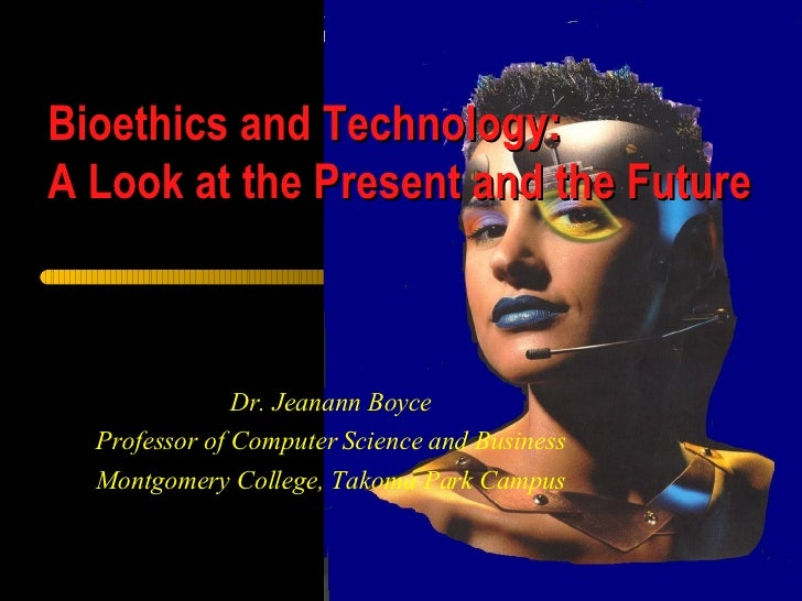 Dr. Jeanann Boyce Professor of Computer Science and Business Montgomery College, Takoma Park Campus Bioethics and Technolo...