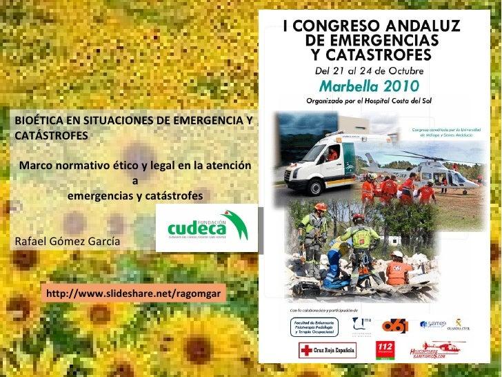 BIOÉTICA EN SITUACIONES DE EMERGENCIA Y CATÁSTROFES Marco normativo ético y legal en la atención a emergencias y catástrof...