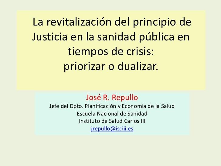 La revitalización del principio de Justicia en la sanidad pública en tiempos de crisis: priorizar o dualizar.<br />José R....