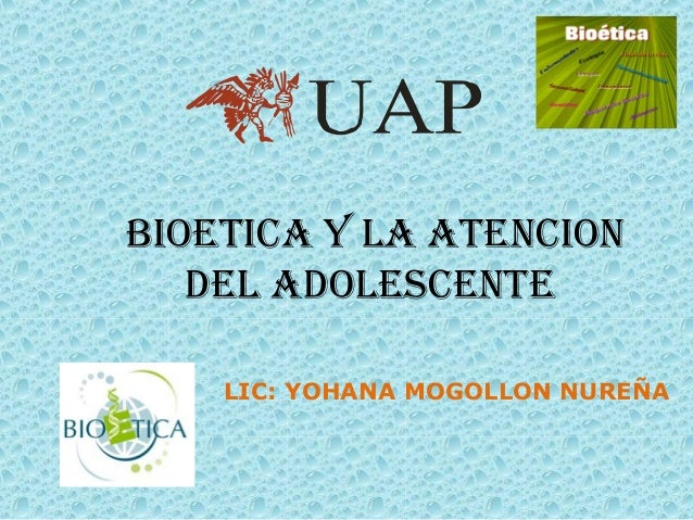 BIOETICA Y LA ATENCION   DEL ADOLESCENTE    LIC: YOHANA MOGOLLON NUREÑA