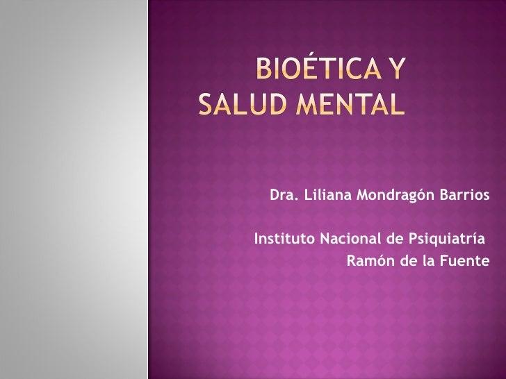 Dra. Liliana Mondragón Barrios Instituto Nacional de Psiquiatría  Ramón de la Fuente
