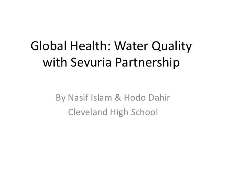 Global Health: Water Quality with Sevuria Partnership<br />By Nasif Islam & Hodo Dahir<br />Cleveland High School <br />
