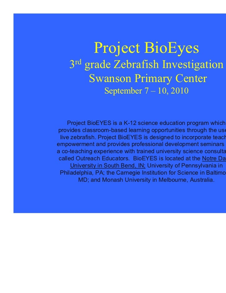 Project BioEyes    3rd grade Zebrafish Investigation         Swanson Primary Center                  September 7 – 10, 201...