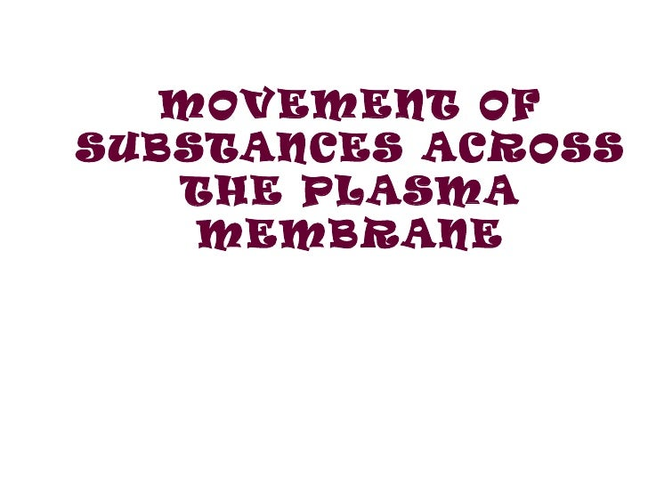 MOVEMENT OFSUBSTANCES ACROSS   THE PLASMA    MEMBRANE