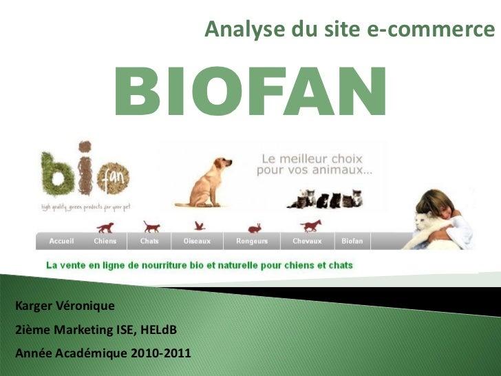 Analyse du site e-commerce               BIOFANKarger Véronique2ième Marketing ISE, HELdBAnnée Académique 2010-2011