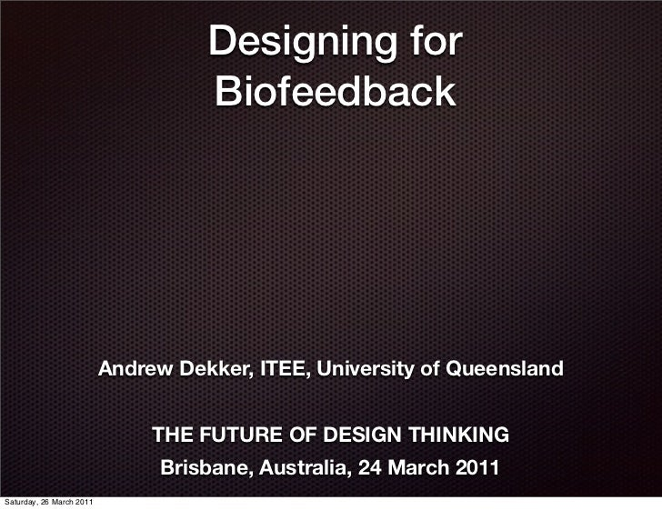 Designing for                                    Biofeedback                          Andrew Dekker, ITEE, University of Q...