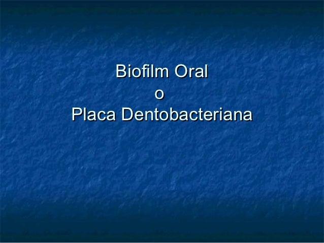 Biofilm Oral           oPlaca Dentobacteriana