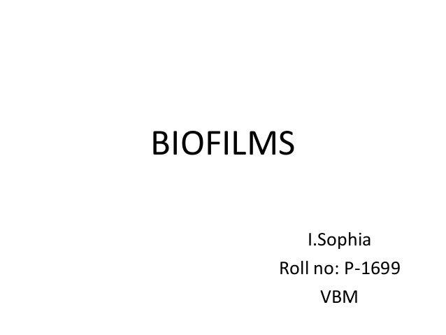 BIOFILMS I.Sophia Roll no: P-1699 VBM