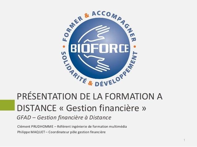PRÉSENTATION DE LA FORMATION A DISTANCE « Gestion financière » GFAD – Gestion financière à Distance 1 Clément PRUDHOMME – ...
