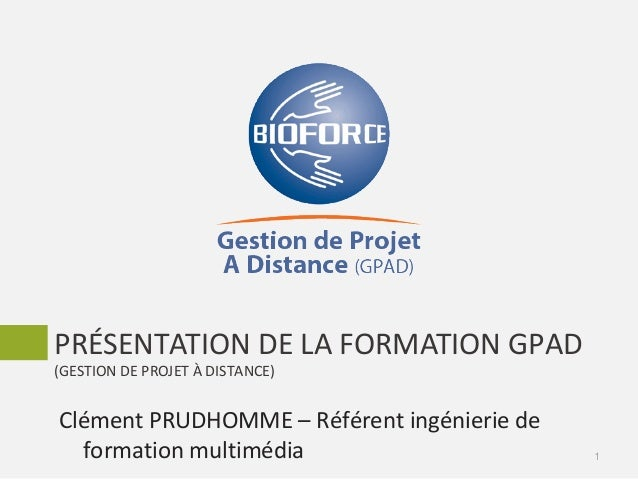 PRÉSENTATION DE LA FORMATION GPAD (GESTION DE PROJET À DISTANCE) 1 Clément PRUDHOMME – Référent ingénierie de formation mu...