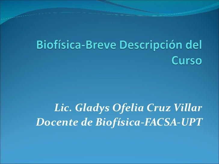 Lic. Gladys Ofelia Cruz Villar Docente de Biofísica-FACSA-UPT