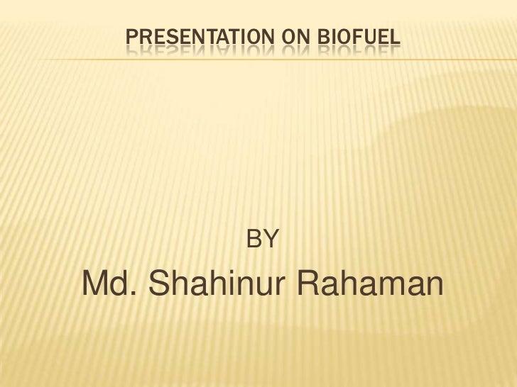 PRESENTATION ON BIOFUEL            BYMd. Shahinur Rahaman