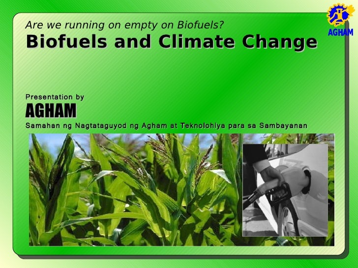 Are we running on empty on Biofuels? Biofuels and Climate Change  Presentation by  AGHAM Samahan ng Nagtataguyod ng Agham ...