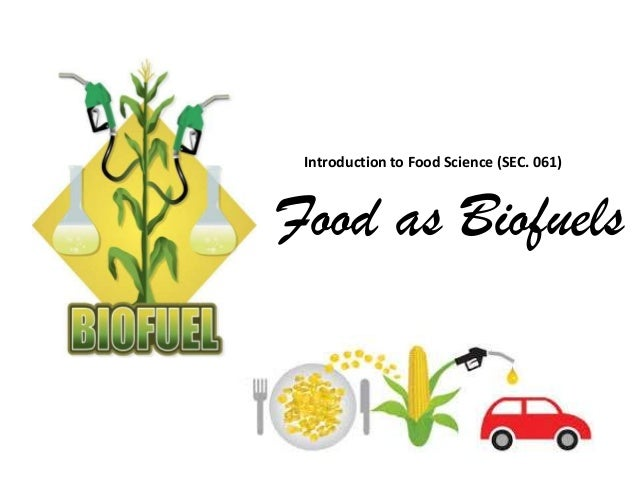 Food as Biofuels Introduction to Food Science (SEC. 061)