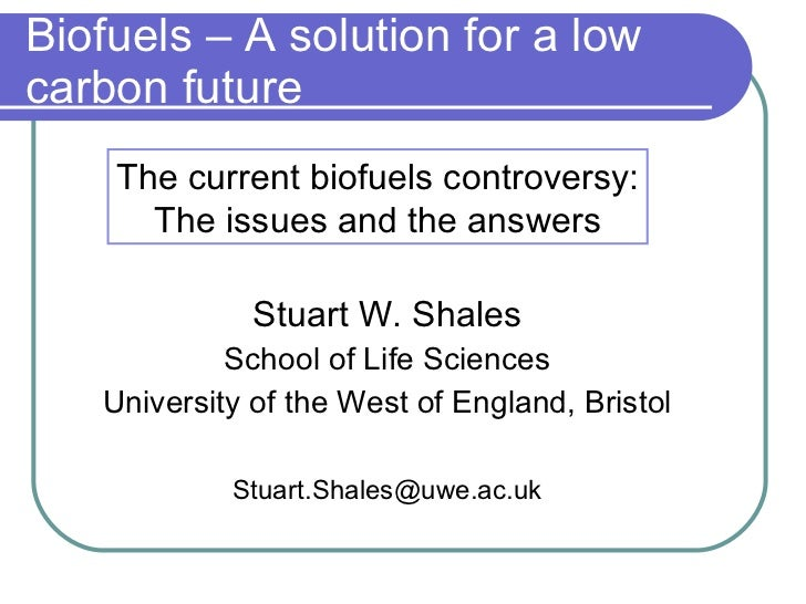 Biofuels – A solution for a low carbon future <ul><li>Stuart W. Shales </li></ul><ul><li>School of Life Sciences </li></ul...