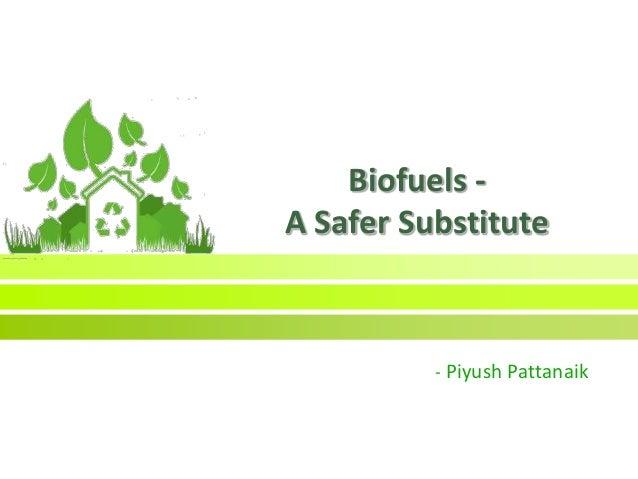 Biofuels - A Safer Substitute - Piyush Pattanaik