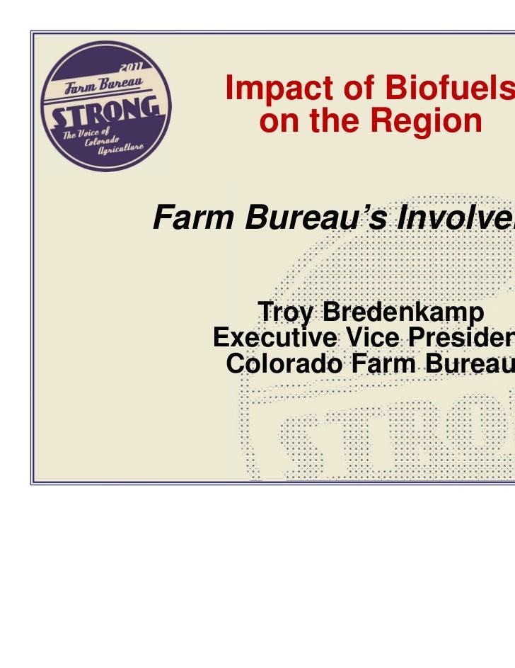 Impact of Biofuels      on the RegionFarm Bureau's Involvement      Troy Bredenkamp   Executive Vice President    Colorado...