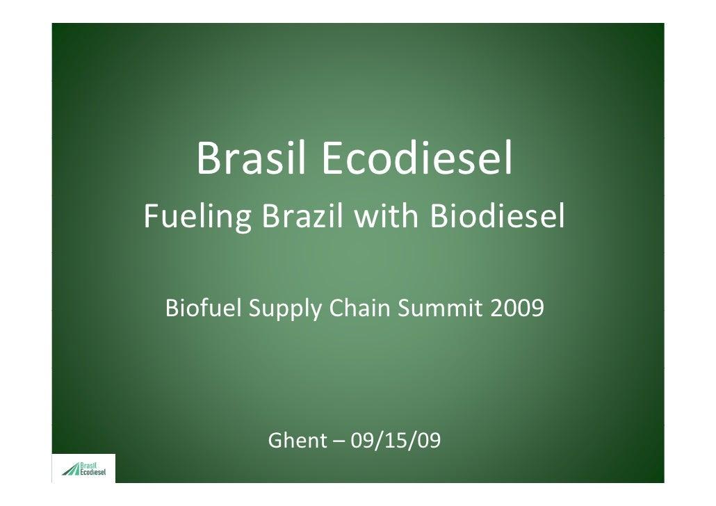 BrasilEcodieselFuelingBrazilwithBiodiesel Biofuel Supply Chain Summit 2009         SupplyChainSummit2009         Gh...
