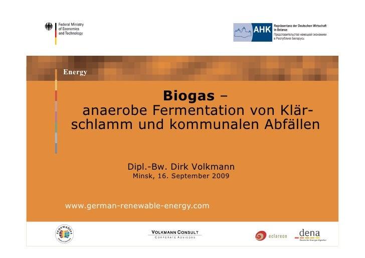Energy                Biogas –    anaerobe Fermentation von Klär-  schlamm und kommunalen Abfällen               Dipl.-Bw....