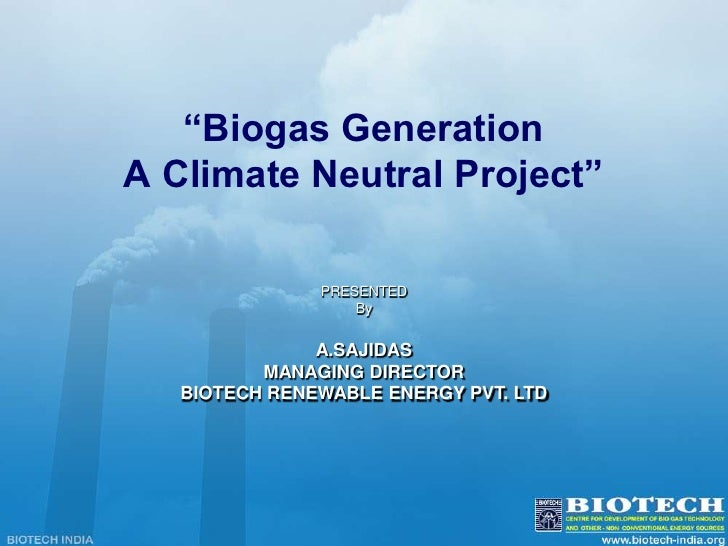 """Biogas Generation <br />A Climate Neutral Project""<br />PRESENTED <br />By <br />A.SAJIDAS<br />MANAGING DIRECTOR<br />BI..."
