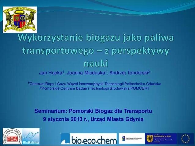 Jan Hupka1, Joanna Mioduska1, Andrzej Tonderski21/Centrum   Ropy i Gazu Węzeł Innowacyjnych Technologii Politechnika Gdańs...