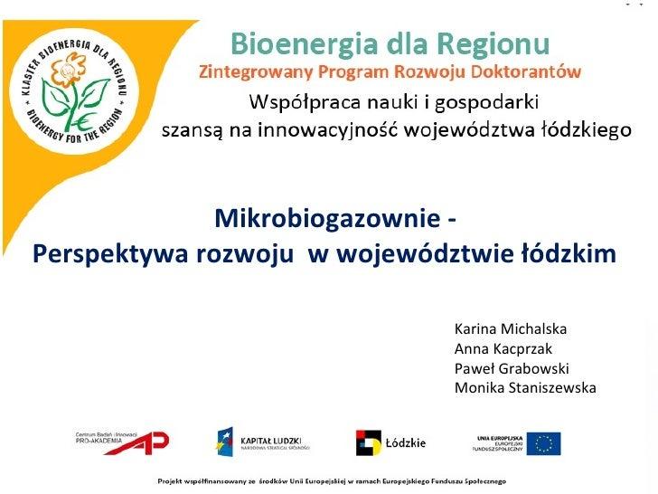 Mikrobiogazownie -Perspektywa rozwoju w województwie łódzkim                              Karina Michalska                ...