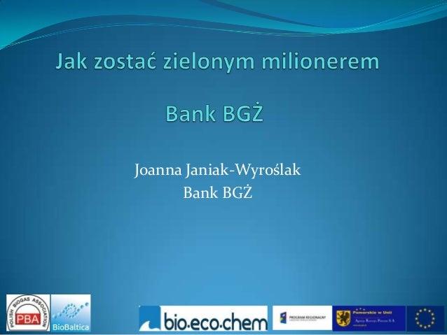 Joanna Janiak-Wyroślak      Bank BGŻ