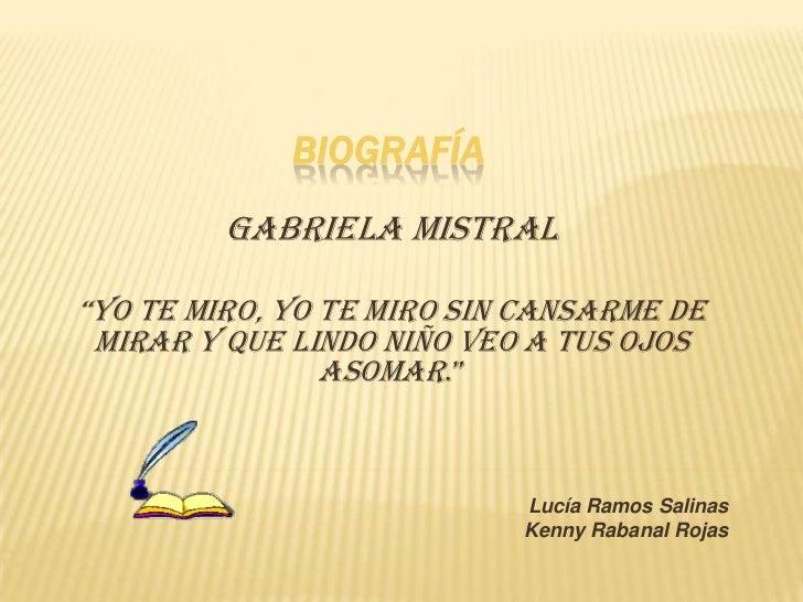 """BIOGRAFÍA         Gabriela mistral""""Yo te miro, Yo te miro sin cansarme de mirar y que lindo niño veo a tus ojos           ..."""