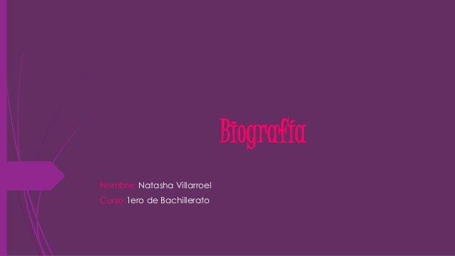 Biografía  Nombre: Natasha Villarroel  Curso:1ero de Bachillerato