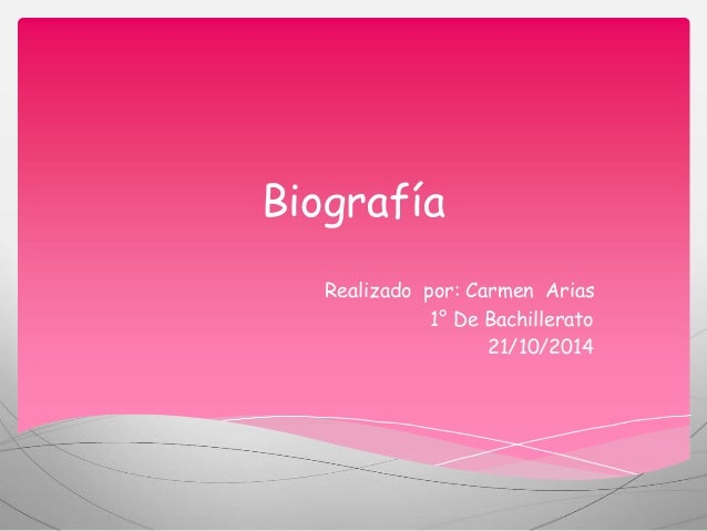 Biografía  Realizado por: Carmen Arias  1° De Bachillerato  21/10/2014