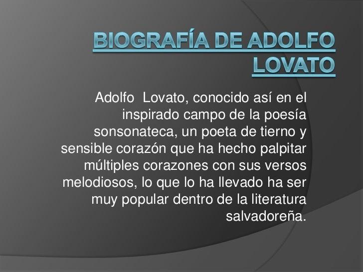 Adolfo Lovato, conocido así en el          inspirado campo de la poesía     sonsonateca, un poeta de tierno ysensible cora...