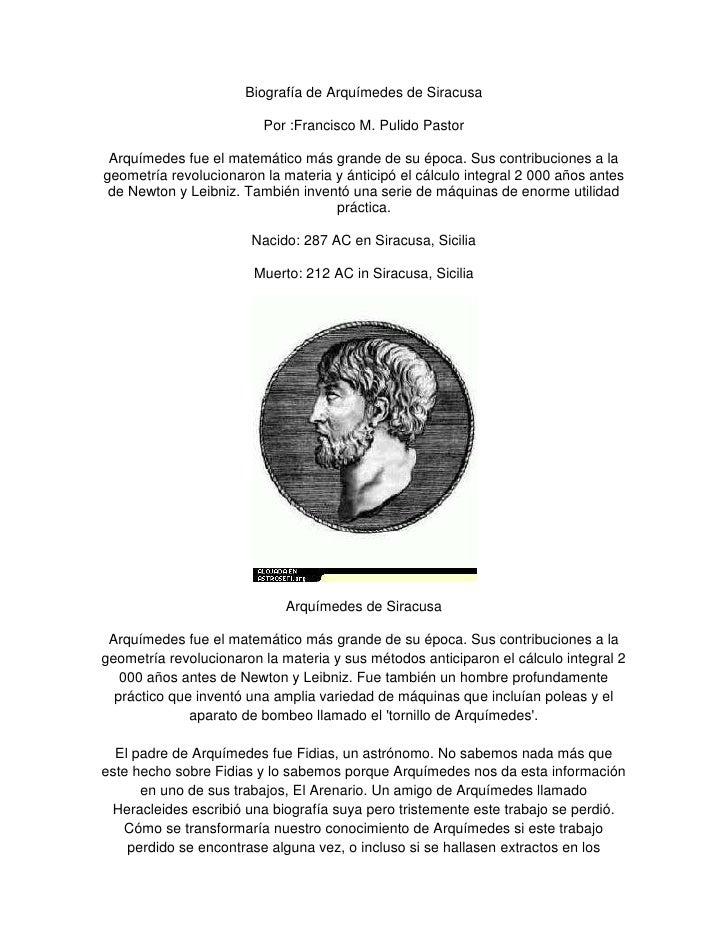 Biografía de Arquímedes de Siracusa<br />Por :Francisco M. Pulido Pastor<br />Arquímedes fue el matemático más grande de s...