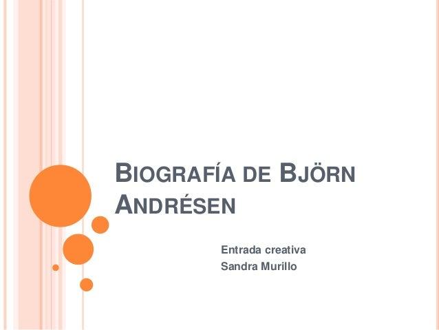 BIOGRAFÍA DE BJÖRN ANDRÉSEN Entrada creativa Sandra Murillo