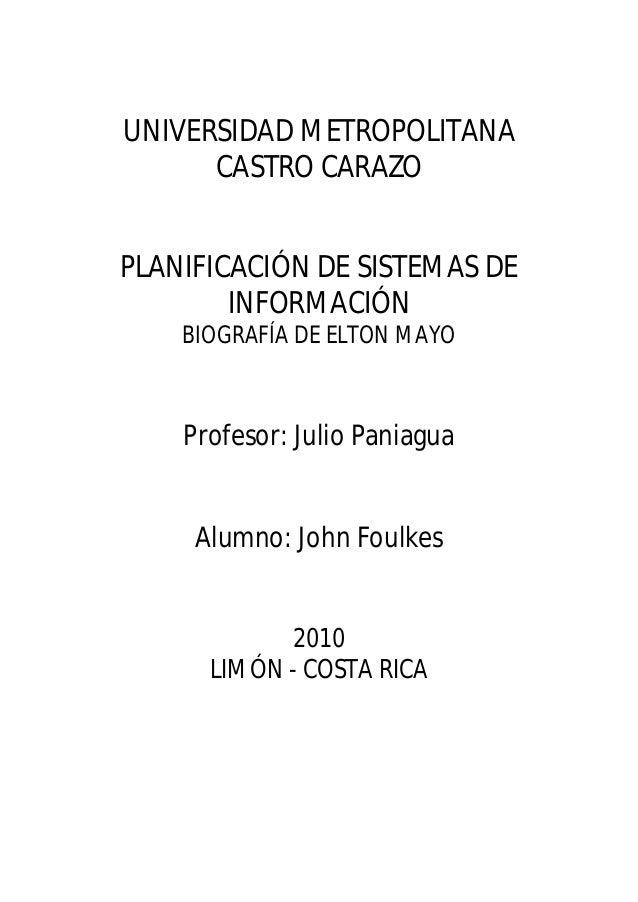 UNIVERSIDAD METROPOLITANA      CASTRO CARAZOPLANIFICACIÓN DE SISTEMAS DE        INFORMACIÓN    BIOGRAFÍA DE ELTON MAYO    ...