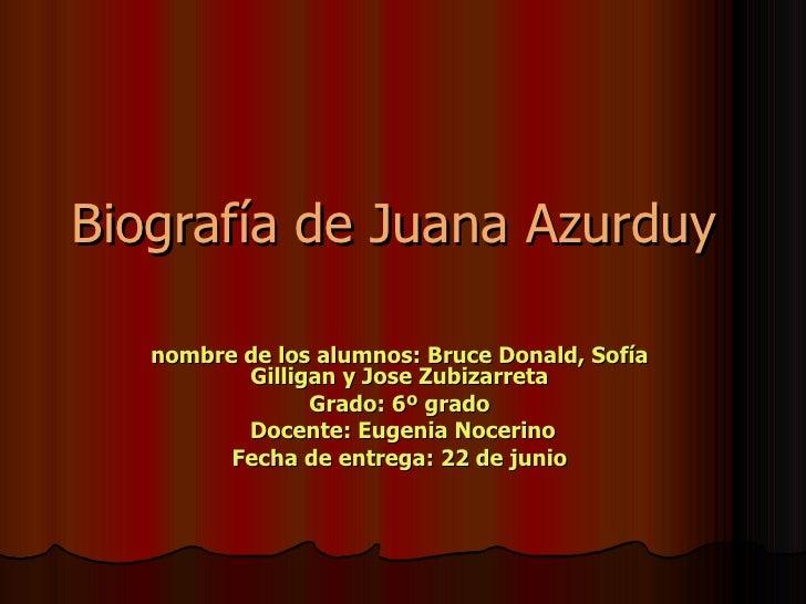 Biografía de Juana Azurduy   nombre de los alumnos: Bruce Donald, Sofía  Gilligan y Jose Zubizarreta  Grado: 6º grado  Doc...