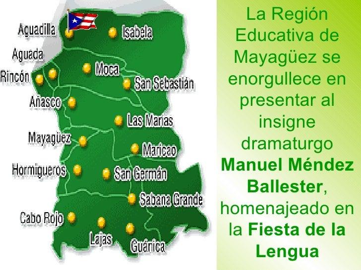 La Región Educativa de Mayag ü ez se enorgullece en presentar al insigne dramaturgo  Manuel Méndez Ballester , homenajeado...