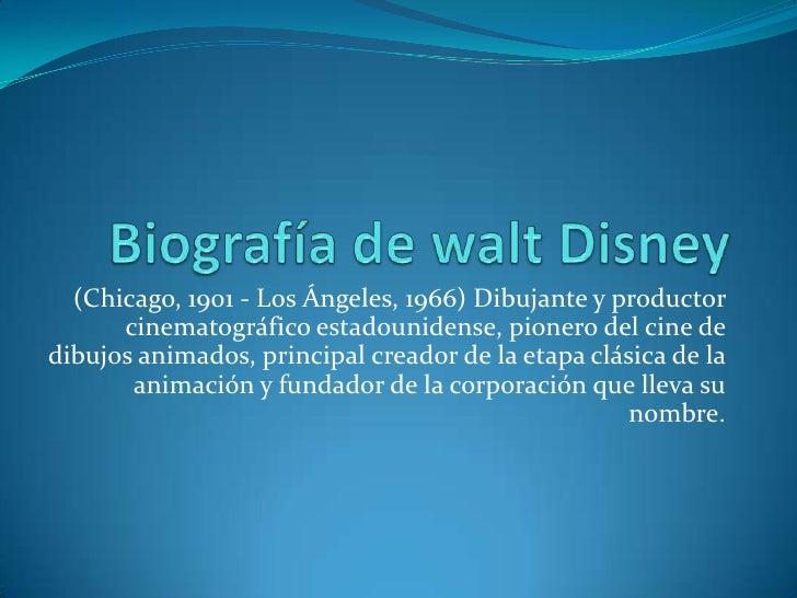 Biografía de walt Disney<br />(Chicago, 1901 - Los Ángeles, 1966) Dibujante y productor cinematográfico estadounidense, pi...