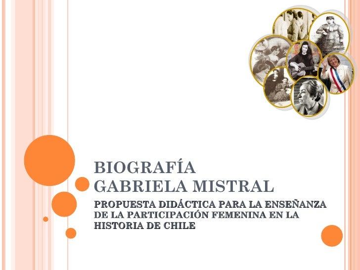 BIOGRAFÍA  GABRIELA MISTRAL PROPUESTA DIDÁCTICA PARA LA ENSEÑANZA DE LA PARTICIPACIÓN FEMENINA EN LA HISTORIA DE CHILE