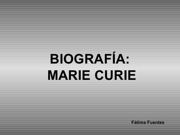 BIOGRAFÍA:  MARIE CURIE Fátima Fuentes
