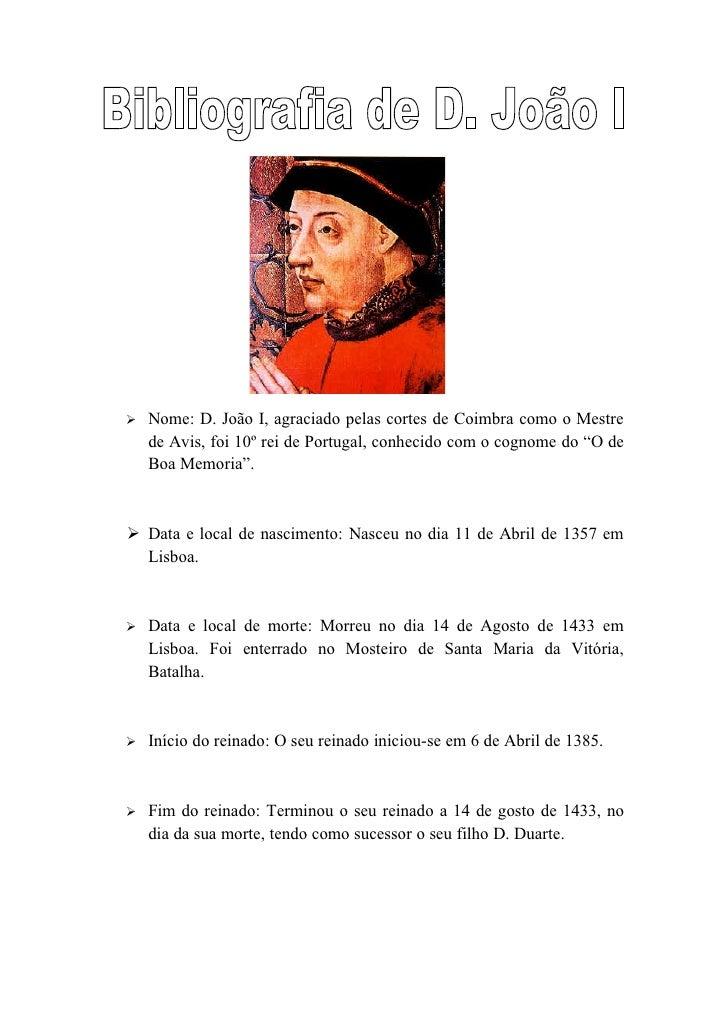 Nome: D. João I, agraciado pelas cortes de Coimbra como o Mestre      de Avis, foi 10º rei de Portugal, conhecido com o c...