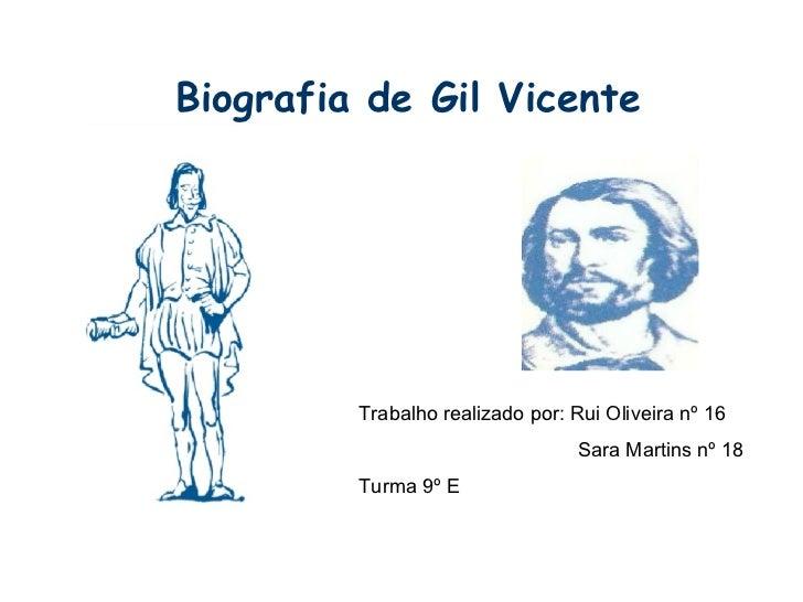 Biografia de Gil Vicente Trabalho realizado por: Rui Oliveira nº 16 Sara Martins nº 18 Turma 9º E