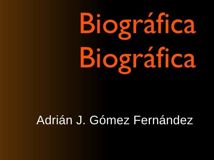 Reseña  Biográfica Biográfica <ul><li>Adrián J. Gómez Fernández </li></ul>