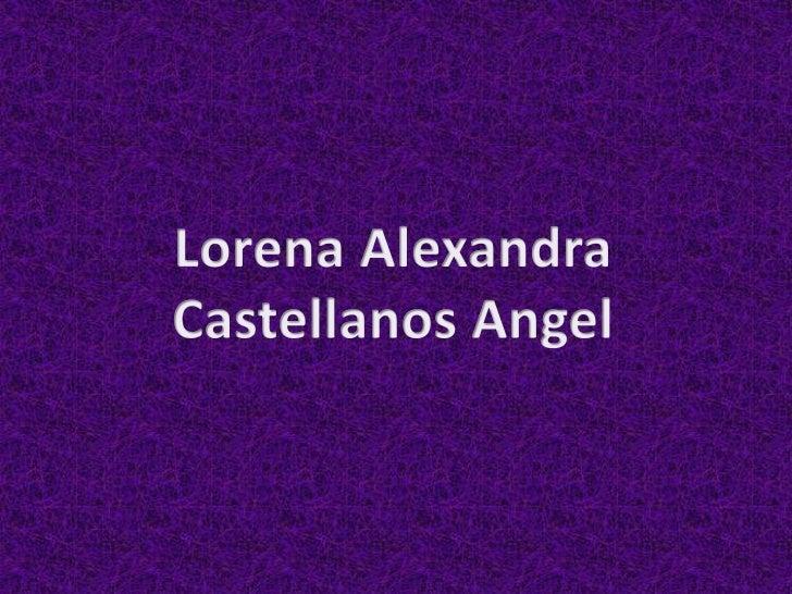 Nací el 15 de octubre de 1994 a las 1:15 de la mañana en la clínicade Zipaquirá; hija de Homero Castellanos Sotelo y Loren...